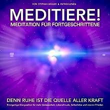 MEDITIERE! Meditation für Fortgeschrittene: Denn Ruhe ist die Quelle aller Kraft Hörbuch von Patrick Lynen Gesprochen von: Stephan Müller