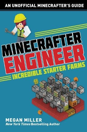 Minecrafter Engineer: Must-Have Starter Farms (Engineering for Minecrafters)