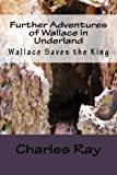 Further Adventures of Wallace in Underland:  Wallace Saves the King