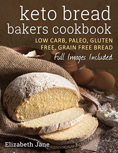Keto Bread Bakers Cookbook: Keto Bread Bakers Cookbook