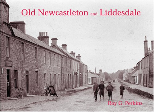 Old Newcastleton and Liddesdale: with Riccarton, Bridgend and Kershopefoot