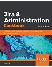 Jira 8 Administration Cookbook: Over 90 recipes to administer, customize, and extend Jira Core and Jira Service Desk, 3rd Edition