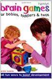 Brain Games for Babies, Toddlers and Twos, Jackie Silberg, 0600605825