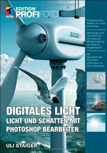Digitales Licht: Licht und Schatten mit Photoshop bearbeiten Gebundenes Buch – 24. September 2010 Uli Staiger 3826690559 Digitale Fotografie Digitalkamera