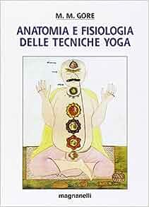 Anatomia e fisiologia delle tecniche yoga: M. M. Gore ...