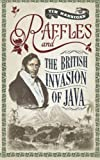 Raffles and the British Invasion of Java, Tim Hannigan, 9814358851