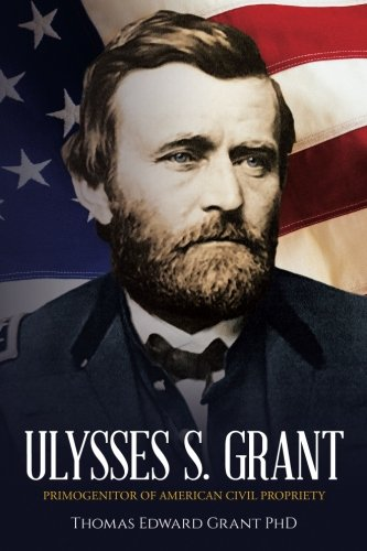 Ulysses S. Grant: Primogenitor of American Civil Propriety