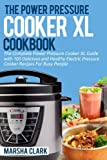 The Power Pressure Cooker XL Cookbook: The Complete Power...