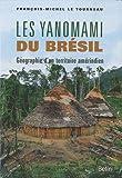 Yanomami du Brésil (Les) Géographie d'un territoire amérindien