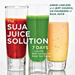 The Suja Juice Solution: 7 Days to Lose Fat, Beat Cravings, and Boost Your Energy | Annie Lawless,Jeff Church