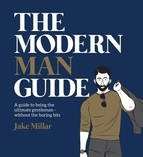 The Modern Man Guide: A Guide to Being the Ultimate Gentleman - Without the Boring - Styles Modern Men