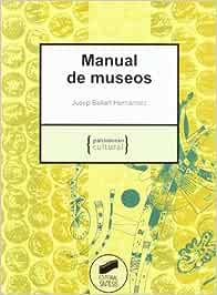Manual de museos: 4 (Patrimonio cultural): Amazon.es: Ballart Hernández, Josep: Libros