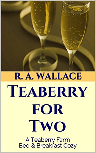 Teaberry for Two (A Teaberry Farm Bed & Breakfast Cozy Book 6) by [Wallace, R. A.]