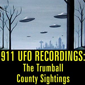 911 UFO Recordings: The Trumball County Sightings Speech
