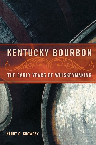 Kentucky Bourbon: The Early Years of Whiskeymaking by Henry G. Crowgey