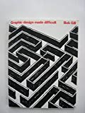 Graphic Design Made Difficult, Gill, Bob, 0442010982