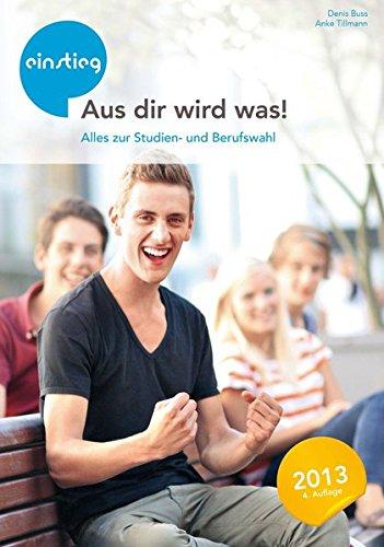 Aus dir wird was !: Alles zur Studien- und Berufswahl Broschiert – 10. Februar 2013 Denis Buss Anke Tillmann Einstieg GmbH 3000408444