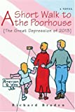 A Short Walk to the Poorhouse, Richard Braden, 0595394523