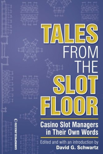 Tales from the Slot Floor: Casino Slot Managers in Their Own Words (Gambling Studies ()