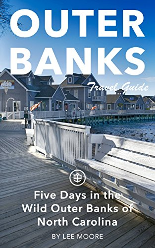 Cape Hatteras Outer Banks North Carolina - Outer Banks Travel Guide (Unanchor) - Five Days in the Wild Outer Banks of North Carolina