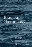 Radical Orthodoxy: A New Theology (Routledge Radical Orthodoxy)