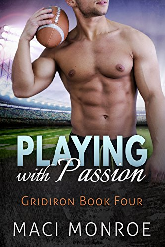 Romance: Playing with Passion: A Sports Romance (Contemporary New Adult and College Romance) (Gridiron Series Book 4)