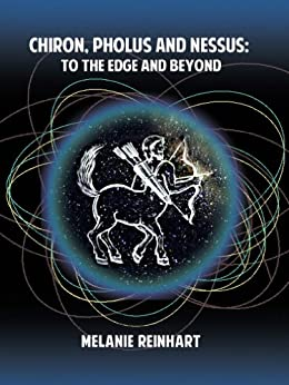 Chiron, Pholus and Nessus: To the Edge and Beyond (English Edition) de [Reinhart,Melanie]