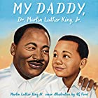 My Daddy, Dr. Martin Luther King, Jr. Audiobook by Martin Luther King III Narrated by Martin Luther King III