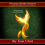 Adversity Builds Character: An Inspirational True Life Story of Disability, Addiction, and Acceptance | Tom Ufert