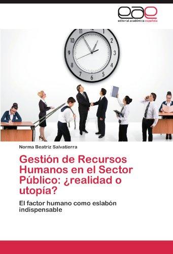 Gestion de Recursos Humanos en el Sector Publico: ¿realidad o utopia?: El factor humano como eslabon indispensable (Spanish Edition) [Norma Beatriz Salvatierra] (Tapa Blanda)