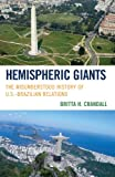 Hemispheric Giants: The Misunderstood History of U.S.-Brazilian Relations, Britta H. Crandall, 1442207876