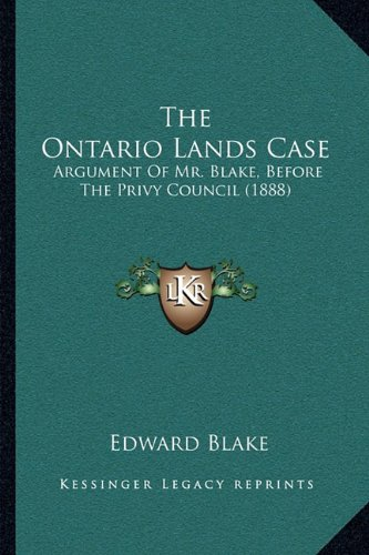 Read Online The Ontario Lands Case: Argument Of Mr. Blake, Before The Privy Council (1888) pdf epub