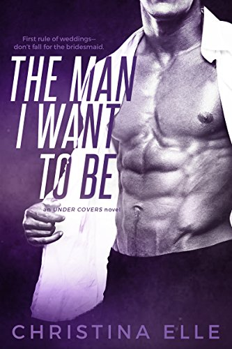 (The Man I Want to Be (Under Covers Book)