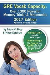 GRE Vocab Capacity: 2017 Edition - Over 1300 Powerful Memory Tricks and Mnemonics Paperback