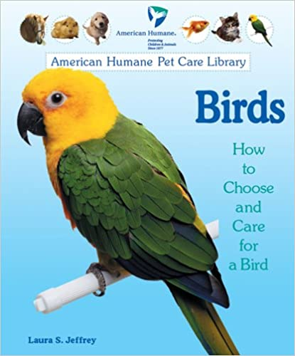Birds: How to Choose and Care for a Bird (American Humane