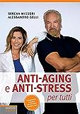 Anti-aging e anti-stress per tutti: Il programma completo per rimanere giovani e sani