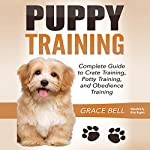 Puppy Training: Complete Guide to Crate Training, Potty Training, and Obedience Training | Grace Bell