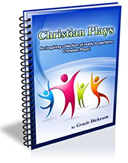 Christian Plays - A Collection of 10 Tried-and-Tested Easy to Perform Christian Plays by [Dickeson, Gracie ]