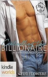 Melody Anne's Billionaire Universe: Controlling the Billionaire (Kindle Worlds Novella) (Billionaire Communication Book 1)