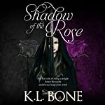 Shadow of the Rose: A Tale of the Black Rose Guard | K.L. Bone