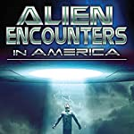 Alien Encounters in America: UFOs and Extraterrestrial Visitations | OH Krill