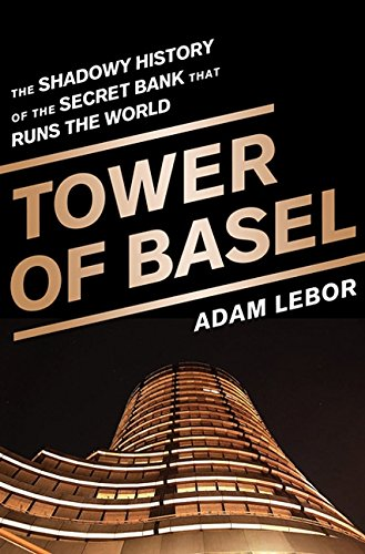 Image of Tower of Basel: The Shadowy History of the Secret Bank that Runs the World