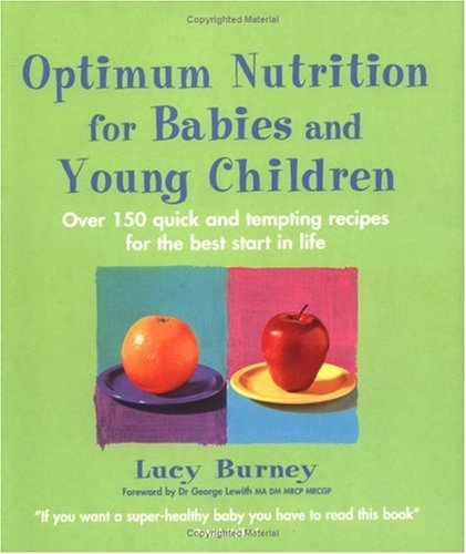 Optimum Nutrition For Babies And Young Children  Over 150 Quick And Tempting Recipes For The Best Start In Life  Optimum Nutrition Handbook