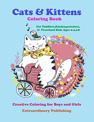 Cats & Kittens Coloring Book for Toddlers, Kindergarteners, & Preschool Kids Ages 2-4,4-8: Creative Coloring for Boys and Girls