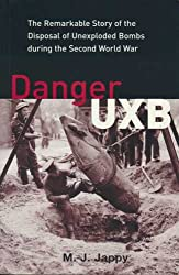 Danger UXB - The Remarkable Story of the Disposal of Unexploded Bombs during the Second World War