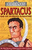 Spartacus and his Glorious Gladiators (Dead Famous)