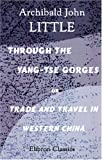 Through the Yang-Tse Gorges or Trade and Travel in Western China, Little, Archibald John, 1402193130
