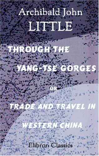 Through the Yang-Tse Gorges, or, Trade and Travel in Western China
