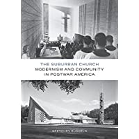 The Suburban Church: Modernism and Community in Postwar America