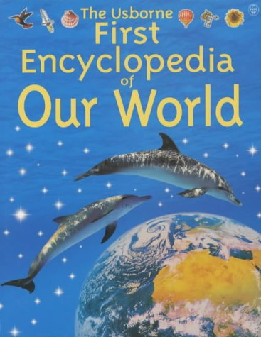 Usborne First Encyclopedia of Our World (Usborne Encyclopedias)
